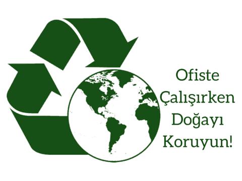 Yeşil Ofis Uygulamasıyla Siz De İşyerinizde Tasarruf Edin, Doğayı Koruyun...