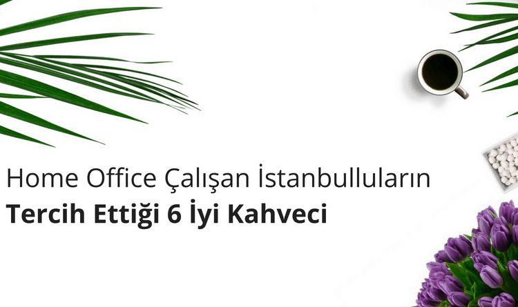Home Office Çalışanlar İçin Kahveci Önerileri